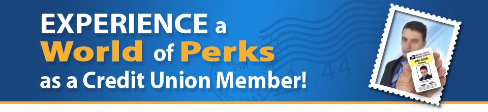 Experience a world of perks as a credit union member