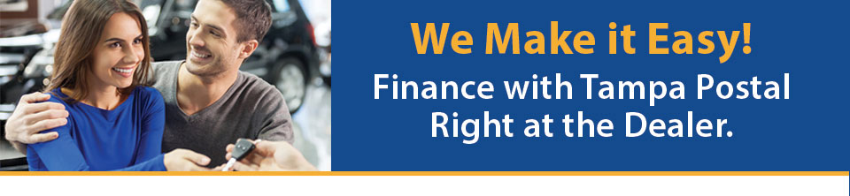 We make it easy. Finance with Tampa Postal right at the dealer