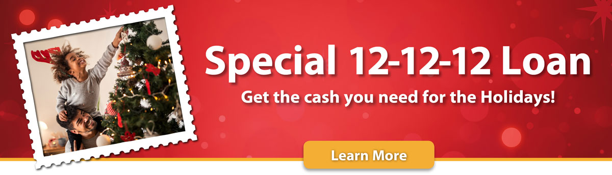 Special 12-12-12 Loan. Get the cash you need for the holidays.