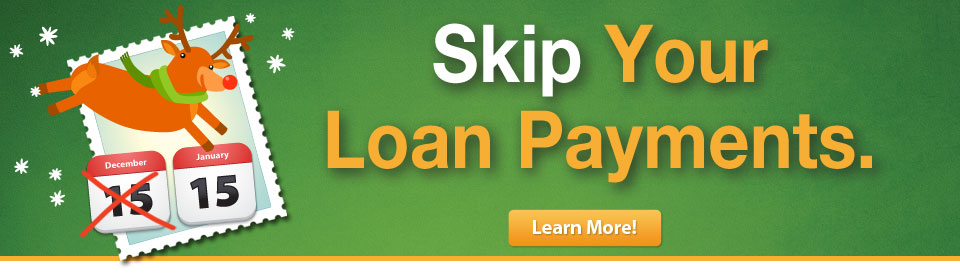 Skip Your November or December Loan Payments!