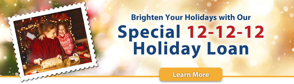 Brighten your holidays with our special 12-12-12 holiday loan