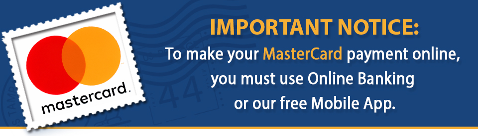 To make your Mastercard payment online, you must use our online banking or our free mobile app