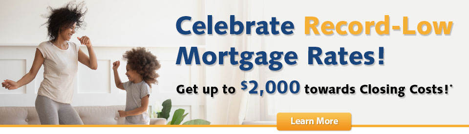 Celebrate Record-Low Mortgage Rates with up to $2000 towards closing costs